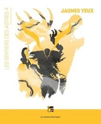 Les Sentiers Des Astres T.4 ; Jaunes Yeux