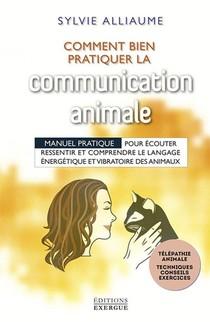 Comment Bien Pratiquer La Communication Animale ; Manuel Pratique Pour Ecouter, Ressentir Et Comprendre Le Le Langage Energerique Et Vibratoire Des Animaux