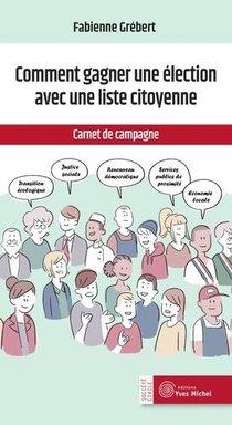 Comment Une Liste Citoyenne Peut Gagner Une Election : Carnet De Campagne