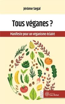 Tous Veganes ? Manifeste Pour Un Veganisme Eclaire