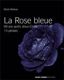 La Rose Bleue ; 60 Ans Apres Jesus-christ ; 13 Petales