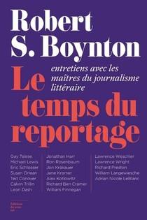 Le Temps Du Reportage. Entretiens Avec Les Maitres Du Journalisme Litteraire