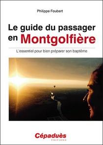 Le Guide Du Passager En Montgolfiere ; L'essentiel Pour Bien Preparer Son Bapteme