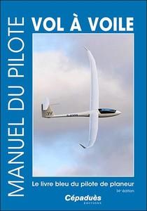 Manuel Du Pilote Vol A Voile ; Le Livre Bleu Du Pilote De Planeur (14e Edition)