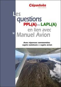 Les Questions Ppl(a) Ou Lapl(a) En Lien Avec Le Manuel Du Pilote Avion ; Avec Reponses Commentees Sujets Communs + Sujets Avion