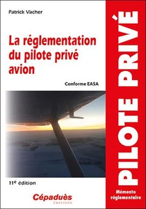 La Reglementation Du Pilote Prive Avion (conforme Aesa) (11e Edition)