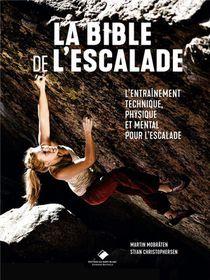 La Bible De L'escalade ; Le Guide Complet De L'entrainement Technique, Physique Et Mental Pour L'escalade