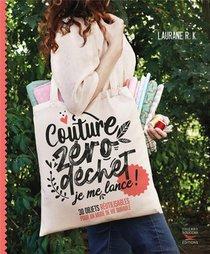 Couture Zero Dechet, Je Me Lance ! 30 Objets Reutilisables Pour Un Mode De Vie Durable