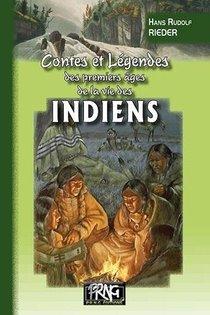 Contes Et Legendes Des Premiers Ages De La Vie Des Indiens