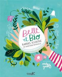 Belle Et Bio : Guide Illustre De Cosmetique Naturelle