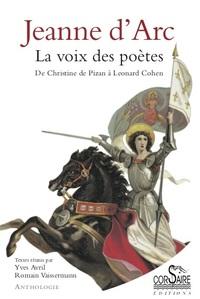 Jeanne D'arc. La Voix Des Poetes Nelle Ed - De Christine De Pizan A Leonard Cohen