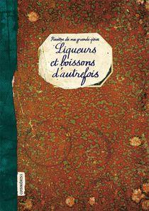 Liqueurs Et Boissons D'autrefois : Recettes De Nos Grands-peres