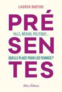 Presentes ; Ville, Medias, Politique... Quelle Place Pour Les Femmes ?