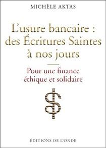 L'usure Bancaire : Des Ecritures Saintes A Nos Jours ; Pour Une Finance Ethique Et Solidaire