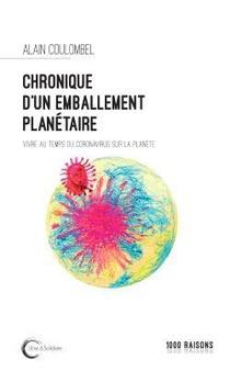Chronique D'un Emballement Planetaire ; Vivre Au Temps Du Coronavirus Sur La Planete