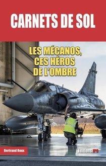 Carnets De Sol : Les Mecanos, Ces Heros De L'ombre