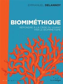 Biomimethique ; Repondre A La Crise Du Vivant Par Le Biomimetisme