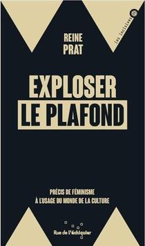 Exploser Le Plafond : Precis De Feminisme A L'usage Du Monde De La Culture