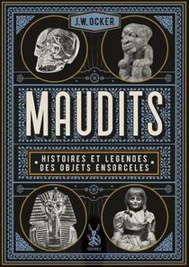 Maudits ; Histoires Et Legendes Des Objets Ensorceles