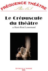 Frequence Theatre Plus - T65 - Le Crepuscule Du Theatre