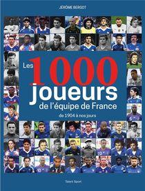 Les 1000 Joueurs De L'equipe De France De 1904 A Nos Jours