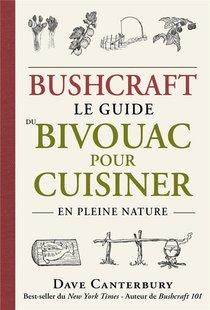 Bushcraft : Le Guide Du Bivouac Pour Cuisiner En Pleine Nature