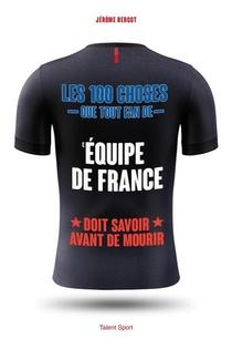 Les 100 Choses Que Tout Fan De L'equipe De France Doit Savoir Avant De Mourir