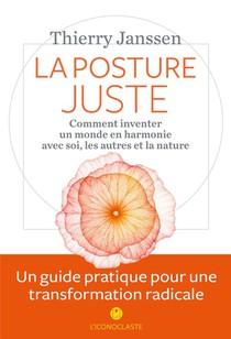 La Posture Juste ; Comment Inventer Un Monde En Harmonie Avec Soi, Les Autres Et La Nature