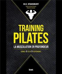 Training Pilates : La Musculation En Profondeur ; Gainage, Seche, Performances