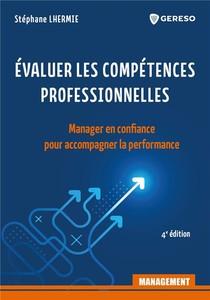 Evaluer Les Competences Professionnelles ; Manager En Confiance Pour Accompagner La Performance (4e Edition)