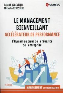 Le Management Bienveillant, Accelerateur De Performance : L'humain Au Coeur De La Reussite De L'entreprise (3e Edition)