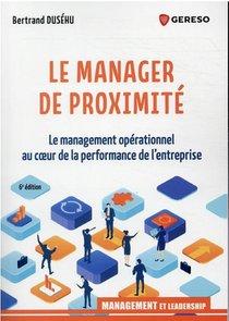 Le Manager De Proximite : Le Management Operationnel Au Coeur De La Performance De L'entreprise (6e Edition)
