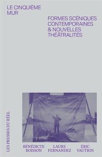 Le Cinquieme Mur ; Formes Sceniques Contemporaines & Nouvelles Theatralites