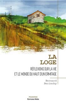 La Loge : Reflexions Sur La Vie Et Le Monde Du Haut D'un Ermitage
