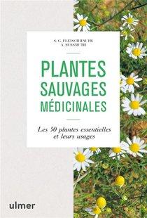 Plantes Sauvages Medicinales ; Les 50 Plantes Essentielles Et Leurs Usages