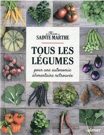 Tous Les Legumes : Pour Une Autonomie Alimentaire Retrouvee