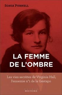 La Femme De L'ombre : Les Vies Secretes De Virginia Hall, L'ennemie N1 De La Gestapo