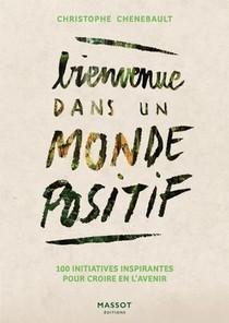 Bienvenue Dans Un Monde Positif : 100 Initiatives Inspirantes Pour Croire En L'avenir