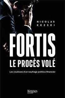 Fortis, Le Proces Vole : Les Coulisses D Un Naufrage Politico-financier