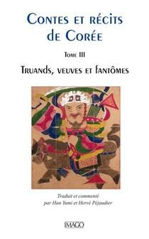 Contes Et Recits De Coree T.3 : Truands, Musiciens, Veuves Et Fantomes