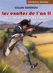 Les Exaltes De L'an Ii - La Revolution En Occitanie