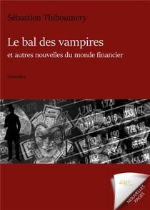 Le Bal Des Vampires Et Autres Nouvelles Du Monde Financier