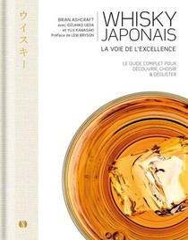 Whisky Japonais : La Voie De L'excellence ; Guide Complet Avec Des Notes De Degustation Pour Bien Choisir