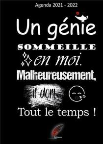 Agenda : Un Genie Sommeille En Moi, Malheureusement, Il Dort Tout Le Temps ! (edition 2021/2022)