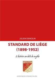 Standard De Liege (1898-1952) : L'histoire Au-dela Du Mythe