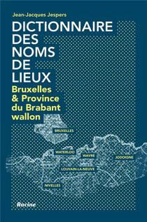 Dictionnaire Des Noms De Lieux; Bruxelles Et La Province Du Brabant Wallon
