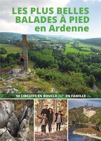 Les Plus Belles Balades A Pied En Ardenne - 50 Circuits En Boucle En Famille