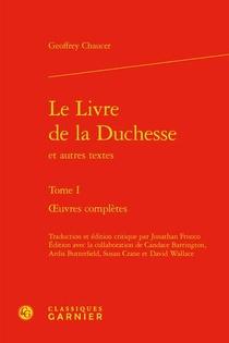 Le Livre De La Duchesse Et Autres Textes T.1 : Oeuvres Completes
