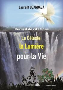 Recueil De Citations : Le Celeste, La Lumiere Pour La Vie