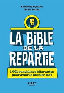 La Bible De La Repartie ; 1001 Punchlines Hilarantes Pour Avoir Le Dernier Mot